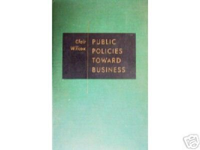 Public Policies Toward Business Clair Wilcox (HB 1959)*