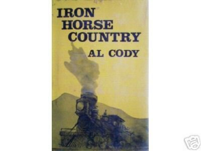 Iron Horse Country by Al Cody (HB 1972 G/G) *