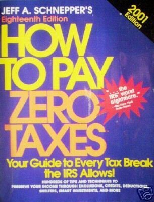 How to Pay Zero Taxes  by Jeff A. Schnepper (SC 2001 G*