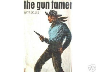 The Gun Tamer by Wayne C. Lee (HB First Ed G/G) *