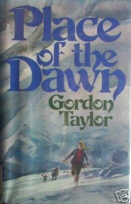 Place of the Dawn by Gordon Taylor (HB First Ed 1975) *