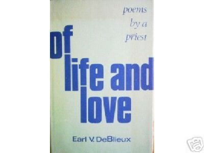 Of Life and Love: Poems by a Priest Earl DeBlieux (HB*