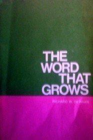 The Word that Grows Richard W. DeHann (SC 1974 G)*