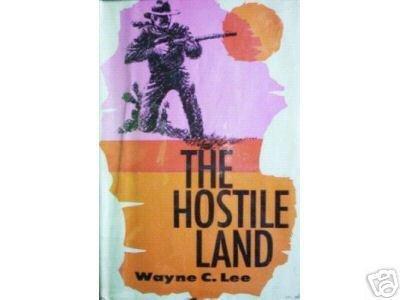 The Hostile Land by Wayne C. Lee (HB First Ed 1964 G)*