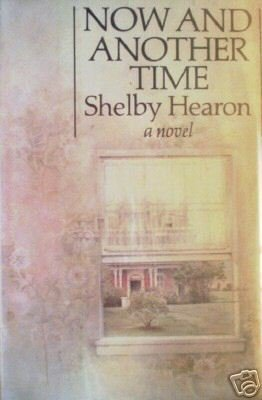 Now and Another Time by Shelby Hearon (HB 1976 1st Ed*