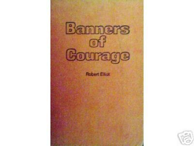 Banners of Courage by Robert Elliot (HB 1972 G)*