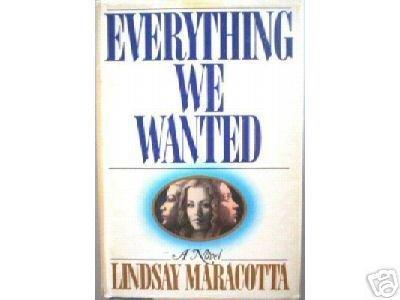 Everything We Wanted Lindsay Maracotta (Hard Back 1986)