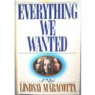 Everything We Wanted Lindsay Maracotta (Hard Back 1986)