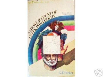 A Short Account of Greek Philosophy B F Parker (MMP G)*