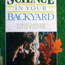 Science in Your Backyard by David Webster (HB 1987 G)