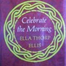 Celebrate the Morning Ella Ellis (HB 1972 G/G)*