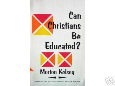 Can Christians Be Educated? Morton T. Kelsey (SC 1977 G