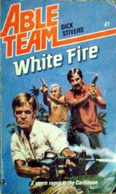 Able Team: White Fire # 41 Dick Stivers ( 1989 MMP G )