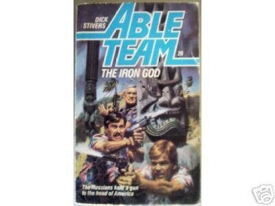 Able Team: The Iron God - Dick Stivers #26 (MMP 1986 G)