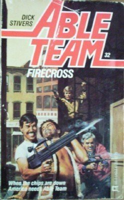 Able Team: Firecross #32 by Dick Stivers ( MMP 1987 G)