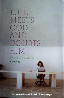 Lulu Meets God and Doubts Him Danielle Ganek (HB 2007)