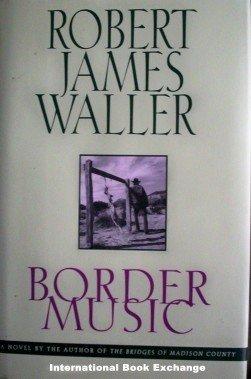 Border Music Robert James Waller (1995 1st Ed HB G/G)