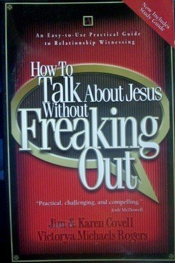 How to Talk About Jesus Without Freaking Out Jim Covell