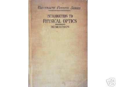 Introduction to Physical Optics by John K Robertson *