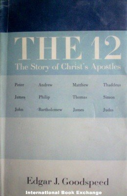 The 12: Story of Christ's Apostles Edgar Goodspeed HB