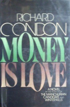Money Is Love by Richard Condon (HB 1975 G/G) *