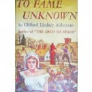 To Fame Unknown by Clifford Lindsey Alderman (HB 1954 *