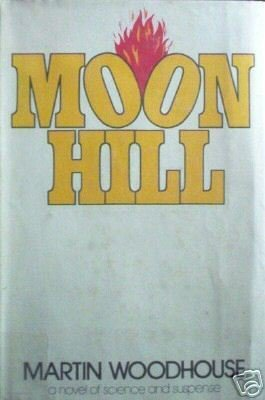 Moon Hill by Martin Woodhouse (HB First Ed 1976 G/G) *
