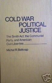 Cold War Political Justice Michal R. Belknap (HB 1978 *