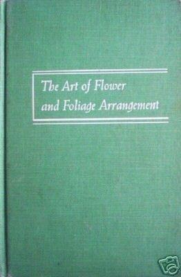 The Art of Flower and Foliage Arrangement Anna Rutt *