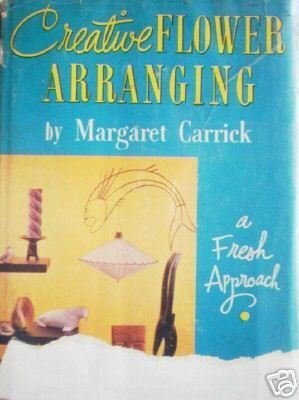 Creative Flower Arranging by Margaret Carrick (HB 1955*