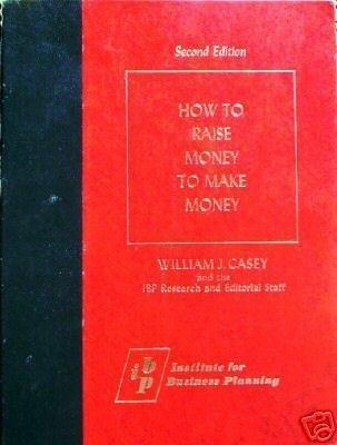 How to Raise Money to Make Money William J. Casey (HB *