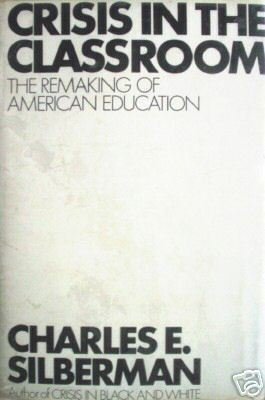 Crisis in the Classroom by Charles Silberman (HB 1970 *