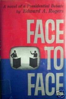 Face to Face a Presidential Debate Novel, Rogers (HB G*