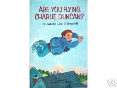 Are You Flying, Charlie Duncan? Elizabeth O'Donnell *
