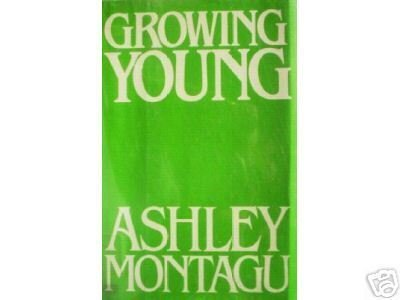 Growing Young by Ashley Montagu (HB 1981 G) *