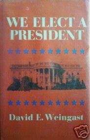 We Elect a President David Elliott Weingast (HB 1973 G/