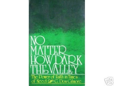 No Matter How Dark the Valley by Don Gilmore (1982) *