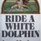 Ride a White Dolphin by Anne Maybury (HB 1971 G/G) *