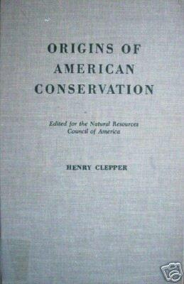 Origins of American Conservation Henry Clepper (HB G)