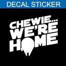 Star Wars Chewie Were Home Decal Sticker