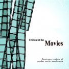 Chillout At The Movies (2CD) Downtempo remixes of popular movie soundtracks
