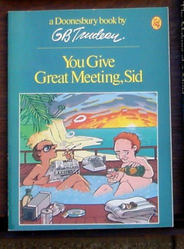 You Give Great Meeting, Sid  A Doonesbury book / by G.B. Trudeau