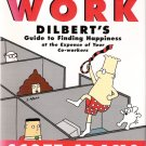 The Joy of Work: Dilbert's Guide to Finding Happiness Scott Adams 1998 First Edition New
