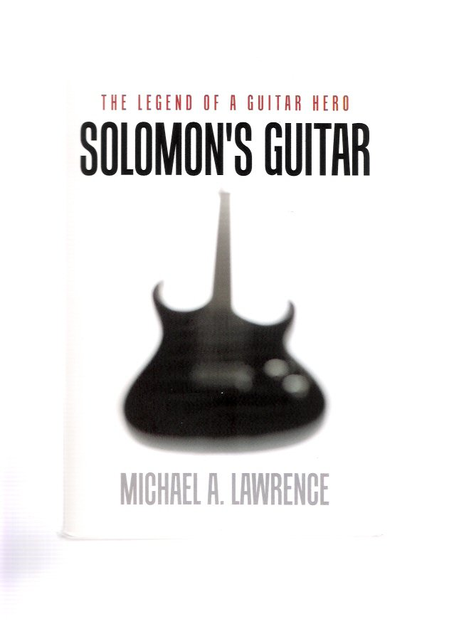 Solomon's Guitar by Michael A. Lawrence Signed 2010 First Edition Softcover Book