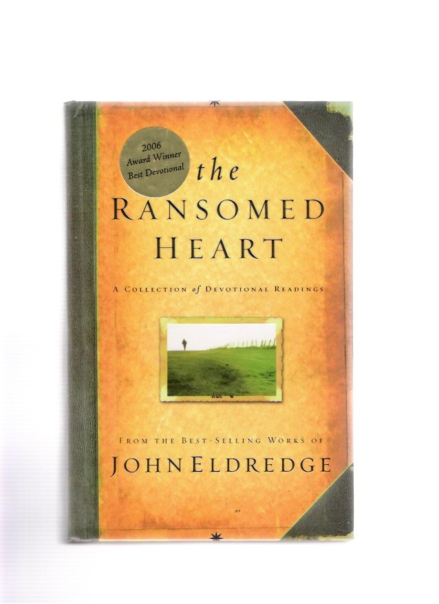 The Ransomed Heart: A Collection of Devotional Readings John Eldredge 2005 New