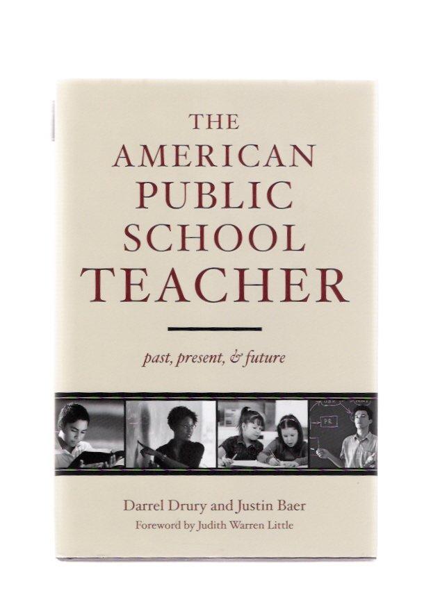 The American Public School Teacher: Past, Present & Future Drury Baer New