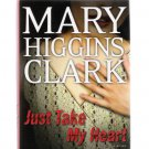 Just Take My Heart Mary Higgins Clark 2009 First Edition Hardcover New