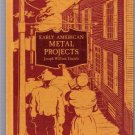 Early American Metal Projects Joseph W. Daniele First Edition 1971 Hardcover
