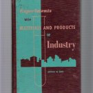 Experiments with Materials & Products of Industry Earl First Edition 1960
