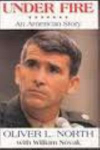 Under Fire : An American Story by Oliver North and William Novak (1991,...